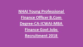 NHAI Young Professional Finance Officer B.Com Degree-CA-ICWAI-MBA Finance Govt Jobs Recruitment 2018