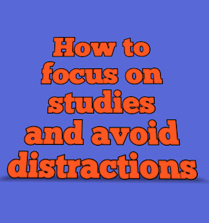 How to focus on studies and avoid distractions
