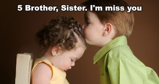 Brother, Sister. I'm miss you.