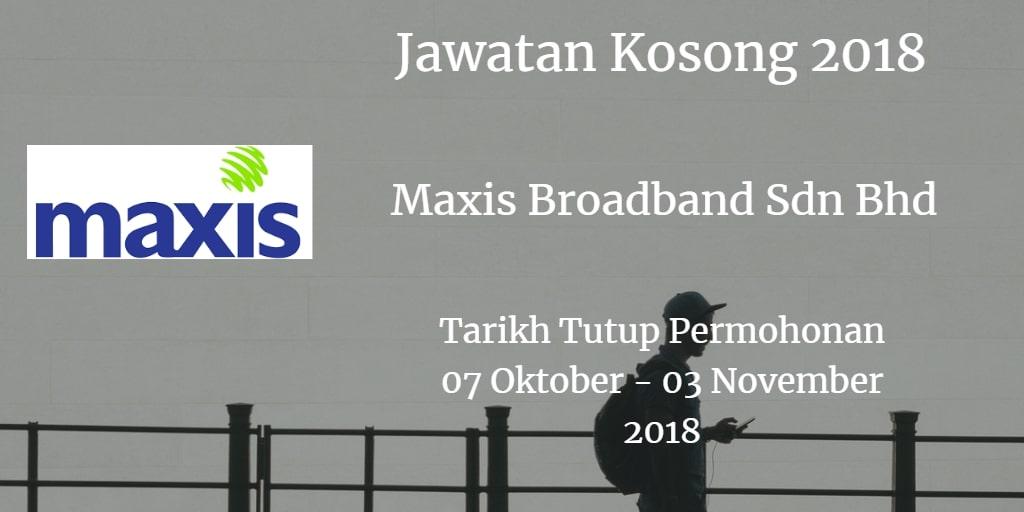 Jawatan Kosong Maxis Broadband Sdn Bhd  07 Oktober - 03 November 2018