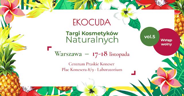 17-18 listopada EKOCUDA - to już piąta edycja Targów Kosmetyków Naturalnych w Warszawie.