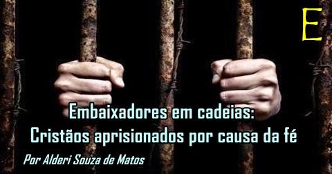 Resultado de imagem para Embaixadores em cadeias: Cristãos aprisionados por causa da fé