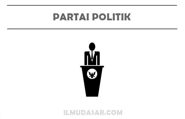 Pengertian Partai Politik, Fungsi Partai Politik, Ciri Partai Politik, Jenis Partai Politik