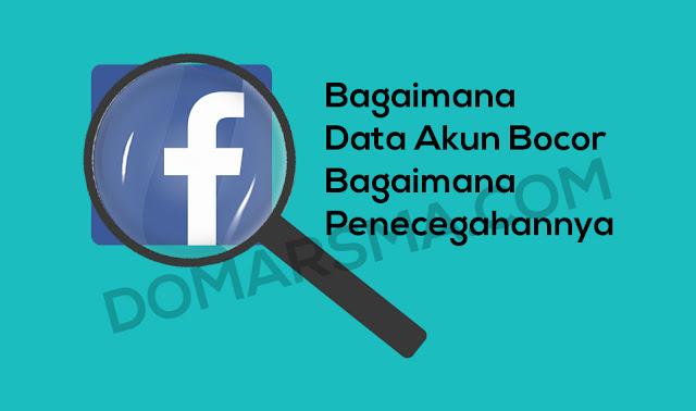 Bagaimana Data Akun Facebook Kita Bocor dan Pencegahannya