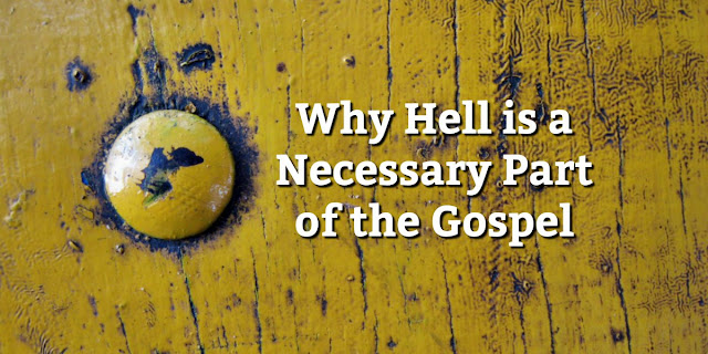 Why Hell is an Important Part of the Gospel