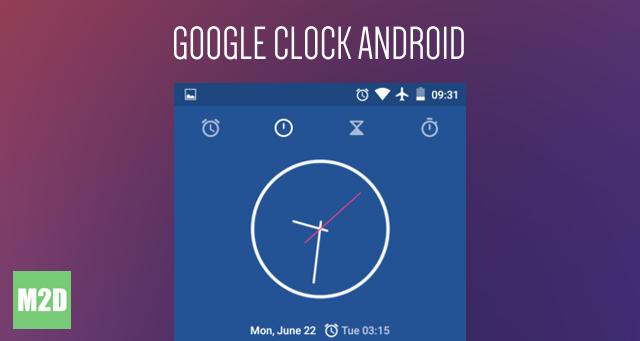 Google Clock Android - Aplikasi Jam, Alarm, Stopwatch, dan
