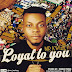 DOWNLOAD MP3: Kwizzy - Loyal to You | @mr_kwizzy