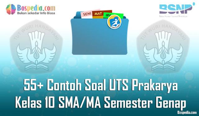 55+ Contoh Soal UTS Prakarya Kelas 10 SMA/MA Semester Genap Terbaru