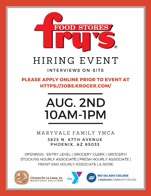 Alt text for Poster: Poster for hiring event.  Text: Fry's Food Storres Hiring Event.  Interviews on site.  Please apply online prior to event at https: jobs.kroger.com.  Aug. 2 10 a.m. – 1 p.m.  Maryvale Family YMCA 3825 N. 67th Ave. Phoenix, AZ 85033.  Openings: Entry Level, grocery clerk, grocery, stocking hourly, fresh hourly associate, front end hourly associate and more!  Logos for Chicanos Por La Causa, Inc. and Rio Salado College, a Maricopa Community College.
