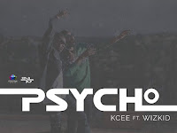 Kcee Feat. Wizkid - Psycho (Afro Naija) [Download]