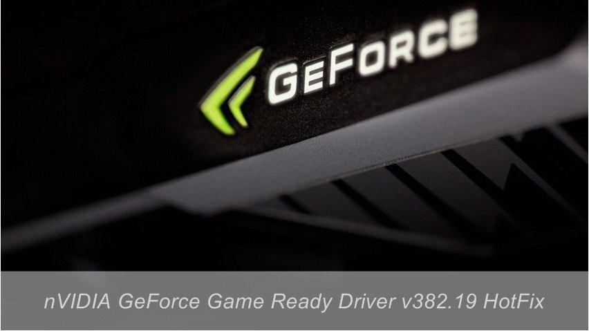 nVIDIA GeForce Game Ready Driver v382.19 HotFix