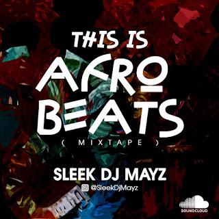MIXTAPE: Dj Mayz - This Is Afro Beats