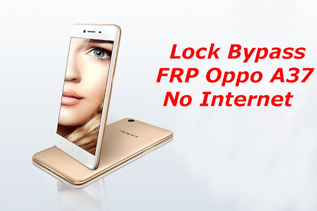 Sudah saya uji memakai smartphone android Oppo A Cara Mengatasi FRP Oppo A37 Lock By Pass 2018 Tanpa Internet!