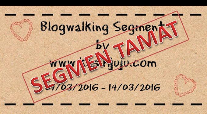 SEGMEN TAMAT : Senarai peserta Blogwalking Segment by kasihjuju.com