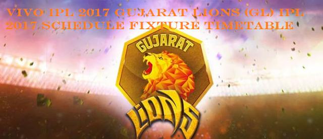 VIVO IPL 2017 GUJARAT LIONS (GL) IPL 2017 SCHEDULE FIXTURE TIMETABLE