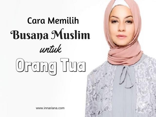 Inna Riana Cara Memilih Busana Muslim Untuk Orang Tua
