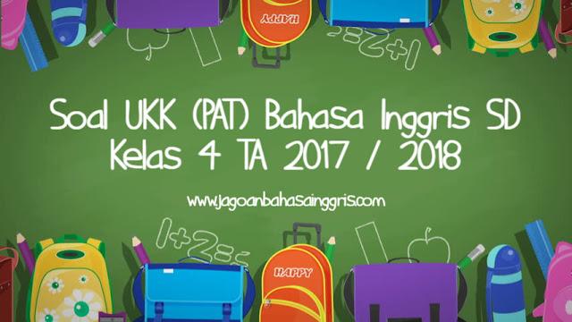 Soal UKK (PAT) Bahasa Inggris SD Kelas 4 TA 2017/2018