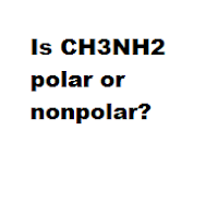 Is CH3NH2 polar or nonpolar?