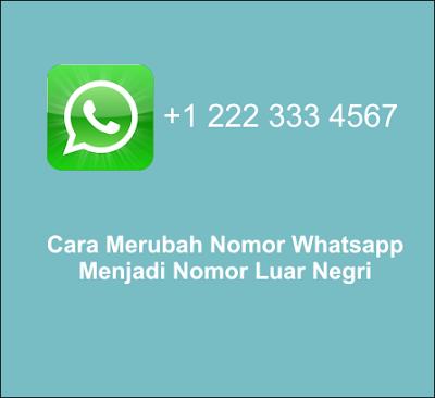Cara Merubah Nomor Whatsapp Menjadi Nomor Luar Negri