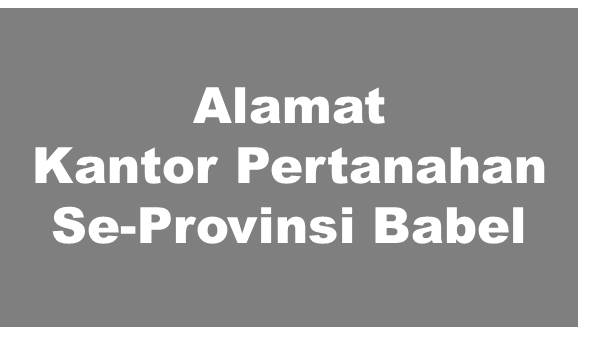 Alamat Kantor Pertanahan Kabupaten Dan Kota Se-Provinsi Bangka Belitung