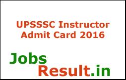 UPSSSC Instructor Admit Card 2016