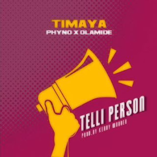Timaya Ft. Phyno X Olamide - Telli Person