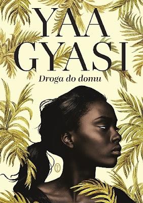 Droga do domu, Yaa Gyasi czyli kolejny, światowy bestseller.