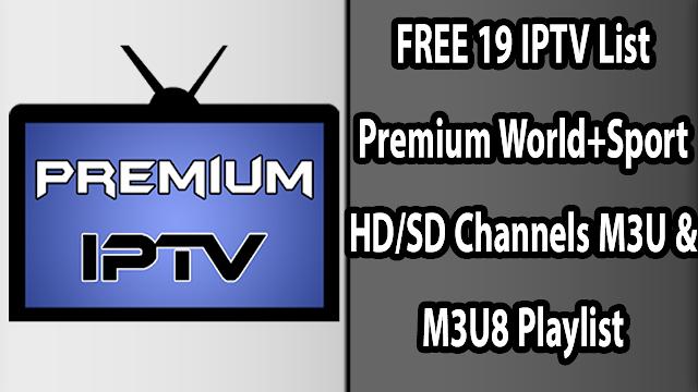 FREE 19 IPTV List Premium World+Sport HD/SD Channels M3U & M3U8 Playlist 20-1-2019