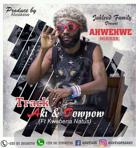 Ahwehwe ft Kwabena Natus – Aki ne Powpow (Prod  By Aboakese