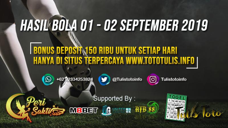 HASIL BOLA TANGGAL 01 – 02 SEPTEMBER 2019