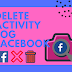 How to Delete Activity Log On Facebook Timeline