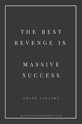 "44 Short Success Quotes And Sayings: ""The best revenge is massive success."" - Frank Sinatra"