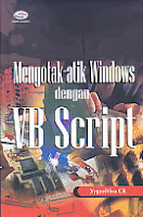 Judul Buku : Mengotak-atik Windows dengan VB Script
