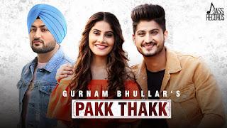 Pakk Thakk - Gurnam Bhullar Punjabi Video Download