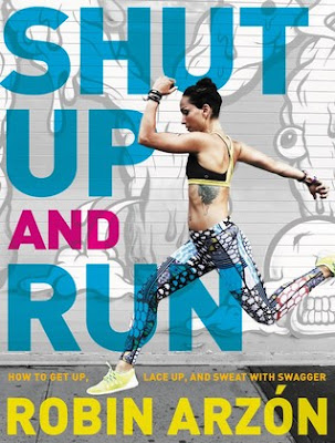 Shut Up and Run: How to Get Up, Lace Up, and Sweat with Swagger, Robin Arzon, Book Review, InToriLex