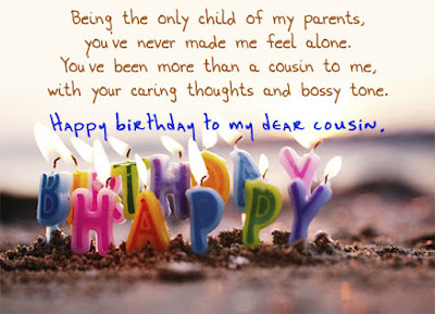Happy Birthday wishes for cousin: being the only child of my parents, you've never made me feel alone