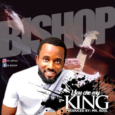 Bishop – You Are My King