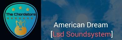 AMERICAN DREAM Guitar Chords Accurate   Lsd Soundsystem