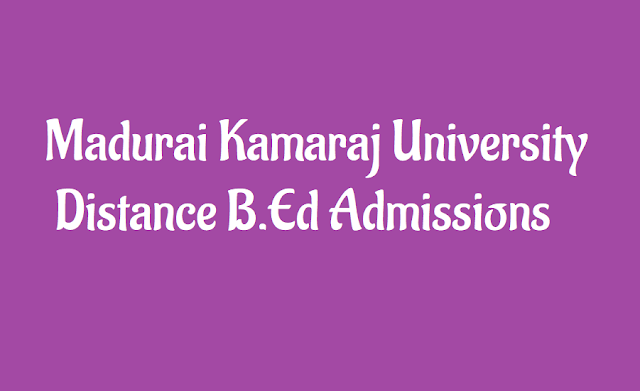 distance bed,madurai kamaraj university,madurai bed admissions,mathematics,physics,chemistry, applicatiion form, how to apply, madurai kamaraj university distance b.ed admission 2019 notification, application submission last date,mkudde