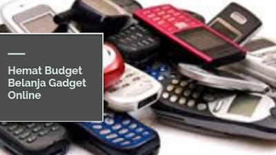 Hemat Budget Belanja Gadget Online
