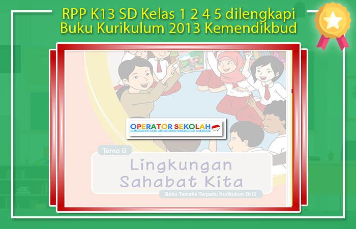 RPP K13 SD Kelas 1 2 4 5 dilengkapi Buku Kurikulum 2013 Kemendikbud