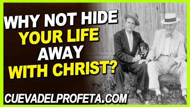 Why not hide your life away with Christ - William Marrion Branham Quotes