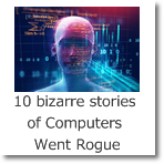 10 bizarre stories of Computers Went Rogue