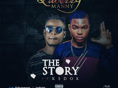 DOWNLOAD MP3: Laberry Manny Ft. Kedox – The Story