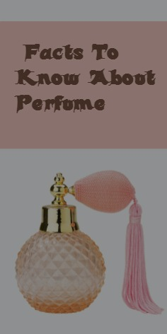 Facts To Know About Perfume