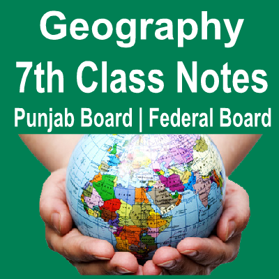 Geography Chapter Wise Notes for 7th Class Punjab Board and Federal Board in PDF