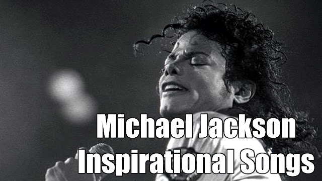 Michael Jackson Inspirational Songs