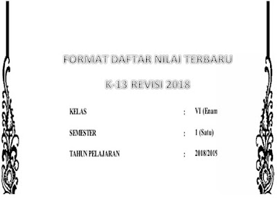 Format Daftar Nilai Terbaru Kelas 6 Semester 1 SD Kurikulum 2013 Revisi 2018