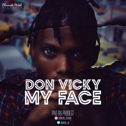 DOWNLOAD MP3: Don Vicky – My Face (Prod By Mr Phynest)