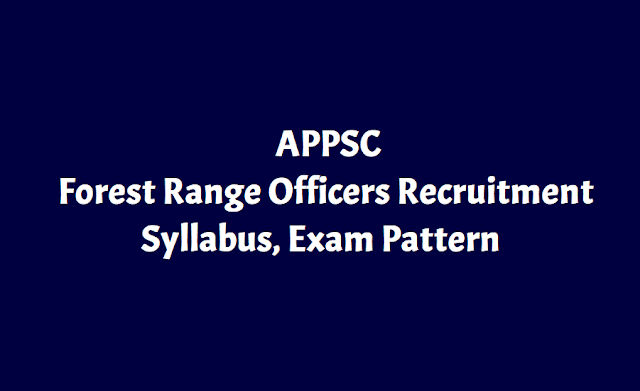 appsc forest range officers recruitment syllabus,appsc forest range officers exam pattern,appsc forest rangeofficer posts scheme of exam and syllabus